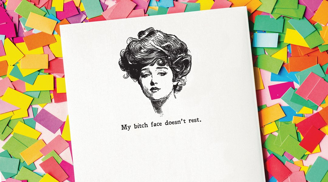 Gibson Girl My Bitch Face Doesn't Rest Letterpress Greeting Card