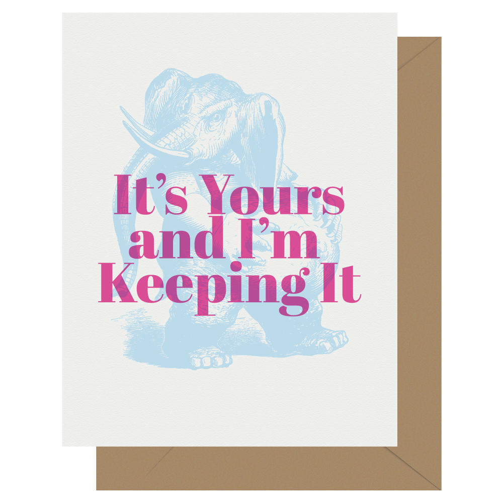 It's yours and I'm keeping it pregnant elephant letterpress greeting card