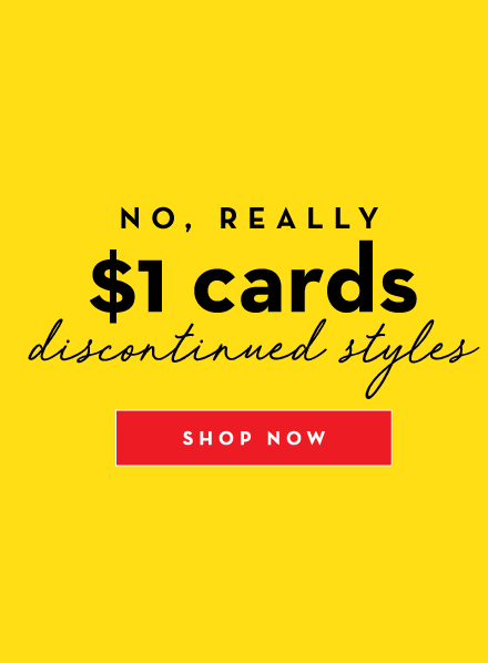No, Really. $1 cards discontinued styles. Shop now!
