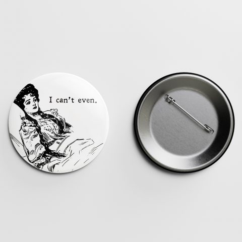 Can't Even Gibson Girl Pin Letterpress Jess